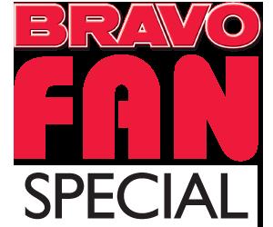 BRAVO FAN SPECIAL